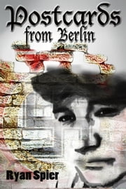 Postcards From Berlin ebook by Ryan Spier