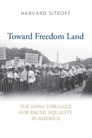 Toward Freedom Land - The Long Struggle for Racial Equality in America ebook by Harvard Sitkoff