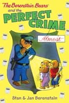 The Berenstain Bears Chapter Book: The Perfect Crime (Almost) ebook by Stan Berenstain, Stan Berenstain, Jan Berenstain,...