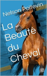 La Beauté du Cheval ebook by Nelson Poitevin