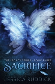 Sacrifice - The Legacy Series: Book Three ebook by Jessica Ruddick