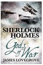 Sherlock Holmes: Gods of War ebook by James Lovegrove