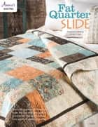 Fat Quarter Slide Quilt Pattern ebook by Annie's