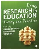 Doing Research in Education - Theory and Practice ebook by Ioanna Palaiologou, David Needham, Trevor Male