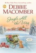 Jingle All the Way - A Novel ebook by Debbie Macomber