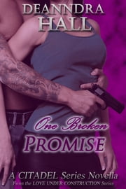 One Broken Promise - A Citadel Series Novella ebook by Deanndra Hall
