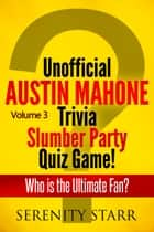 Unofficial Austin Mahone Trivia Slumber Party Quiz Game Volume 3 ebook by Serenity Starr