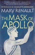 The Mask of Apollo - A Virago Modern Classic ebook by Mary Renault, Charlotte Mendelson