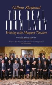 The Real Iron Lady - Working with Margaret Thatcher ebook by Gillian Shephard