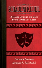 Schadenfreude - A Handy Guide to the Glee Found in Others' Misery ebook by Lawrence Dorfman