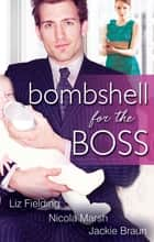 Bombshell For The Boss - 3 Book Box Set ebook by Liz Fielding, Nicola Marsh, Jackie Braun
