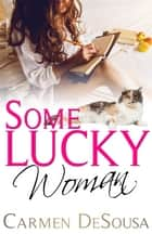 Some Lucky Woman ebook by Carmen DeSousa