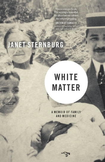 White Matter - A Memoir of Family and Medicine ebook by Janet Sternburg