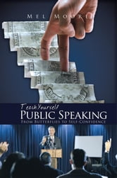 Teach Yourself Public Speaking - From Butterflies to Self-Confidence ebook by Mel Moore