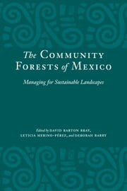 The Community Forests of Mexico - Managing for Sustainable Landscapes ebook by David Barton Bray,Leticia Merino-Pérez,Deborah Barry