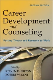 Career Development and Counseling - Putting Theory and Research to Work ebook by Steven D. Brown,Robert W. Lent