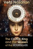 The Clock King and the Queen of the Hourglass ebook by Vera Nazarian