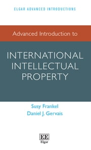 Advanced Introduction to International Intellectual Property ebook by Susy Frankel