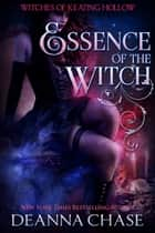 Essence of the Witch ebook by Deanna Chase
