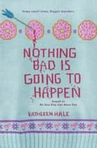 Nothing Bad Is Going to Happen ebook by Kathleen Hale
