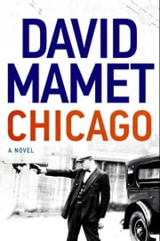 Chicago - A Novel ebook by David Mamet