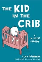 Kid in the Crib ebook by Lex Friedman,Felix Jason Schlater