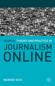 Search: Theory and Practice in Journalism Online ebook by Murray Dick