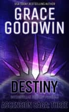 Destiny: Ascension Saga: Books 7, 8 & 9 (Volume 3) ebook by Grace Goodwin