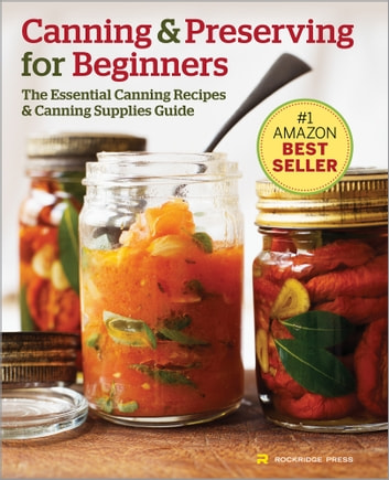 Canning and Preserving for Beginners: The Essential Canning Recipes and Canning Supplies Guide ebook by Rockridge Press