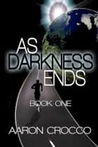 As Darkness Ends ebook by Aaron Crocco