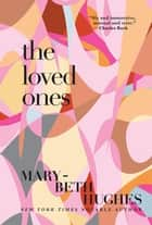 The Loved Ones ebook by Mary-Beth Hughes