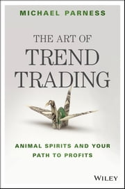 The Art of Trend Trading - Animal Spirits and Your Path to Profits ebook by Michael Parness