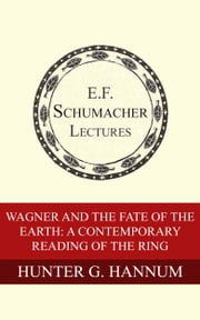 Wagner and the Fate of the Earth: A Contemporary Reading of The Ring Ebook di Hunter G. Hannum, Hildegarde Hannum