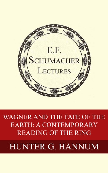 Wagner and the Fate of the Earth: A Contemporary Reading of The Ring ebook by Hunter G. Hannum,Hildegarde Hannum