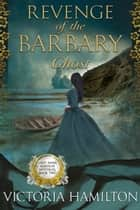 Revenge of the Barbary Ghost eBook by Victoria Hamilton