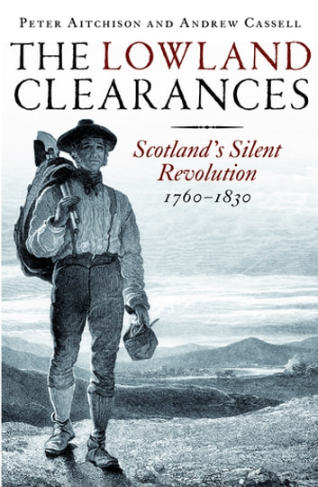 The Lowland Clearances - Scotland's Silent Revolution 1760–1830 ebook by Peter Aitchison,Andrew Cassell