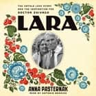 Lara - The Untold Love Story and the Inspiration for Doctor Zhivago luisterboek by Anna Pasternak