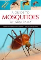 A Guide to Mosquitoes of Australia ebook by Cameron Webb, Richard Russell, Stephen Doggett
