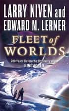 Fleet of Worlds - 200 Years Before the Discovery of the Ringworld eBook by Larry Niven, Edward M. Lerner