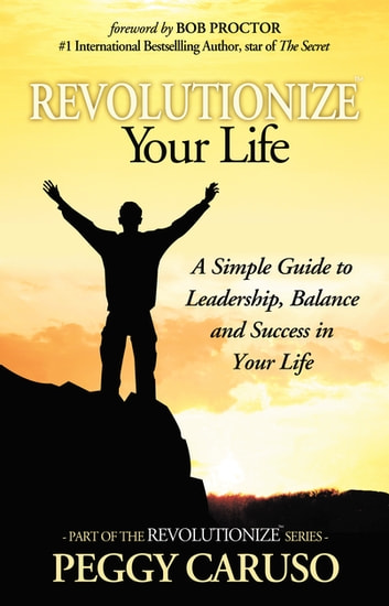 """REVOLUTIONIZE"" Your Life - A Simple Guide To Help You Create Wealth & Happiness ebook by Peggy Caruso"