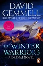The Winter Warriors - A stunning all-action adventure from the master of heroic fantasy that will have you gripped ebook by David Gemmell