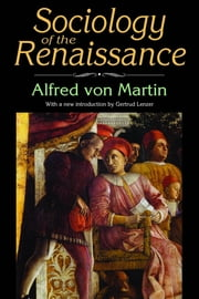 Sociology of the Renaissance ebook by Alfred von Martin,Gertrud Lenzer