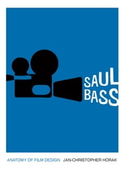 Saul Bass - Anatomy of Film Design ebook by Jan-Christopher Horak