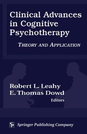 Clinical Advances in Cognitive Psychotherapy: Theory and Application ebook by Leahy, Robert L, PhD