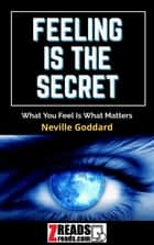 FEELING IS THE SECRET - What You Feel Is What Matters ebook by NEVILLE GODDARD, James M. Brand