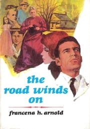 The Road Winds On ebook by Francena H. Arnold