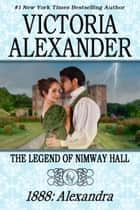 THE LEGEND OF NIMWAY HALL: 1888 - ALEXANDRA ebook by