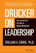 Drucker on Leadership - New Lessons from the Father of Modern Management ebook by William A. Cohen