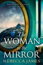 The Woman In The Mirror: A haunting gothic story of obsession, tinged with suspense ebook by Rebecca James