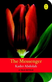 The messenger - a tale retold ebook by Kader Abdolah